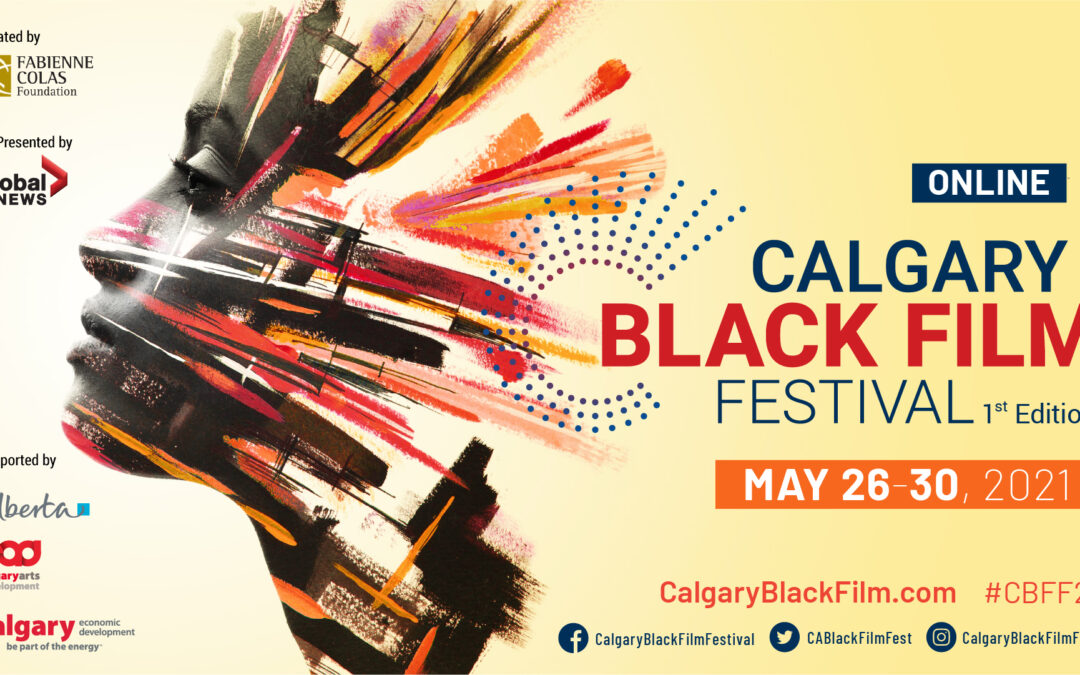 Inaugural CALGARY BLACK FILM FESTIVAL: 41 FILMS FROM 10 COUNTRIES!